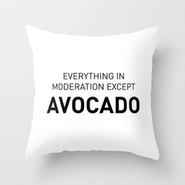 Everything in moderation except avocado Throw Pillow