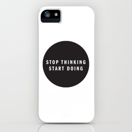 STOP THINKING START DOING iPhone Case