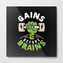 Gains Before Brains Metal Print