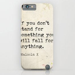 Malcolm If you don't stand for something you will fall for anything.  iPhone Case