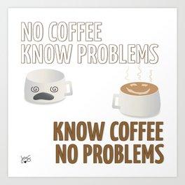 No Coffee, Know Problems Art Print