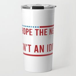 US Election Hope Next President Isn't An Idiot Travel Mug