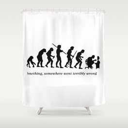Something , somewhere went terribly wrong Shower Curtain