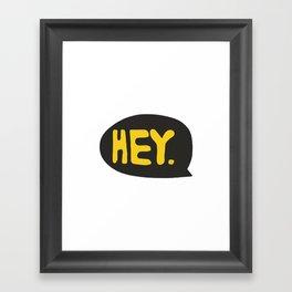 Hey. Framed Art Print