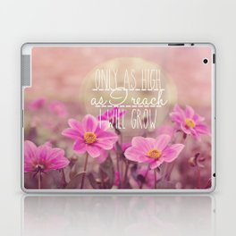 Only as High I as a reach I will grow Laptop & iPad Skin