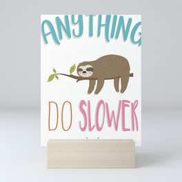 Anything You Can Do I Can Do Slower Sloth Mini Art Print