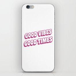 Good Vibes Good Times iPhone Skin