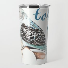 A little bird told me ... Travel Mug