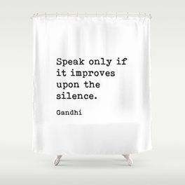 Speak Only If It Improves Upon The Silence, Gandhi, Inspirational Quote Shower Curtain