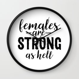 Females Are Strong As Hell Wall Clock
