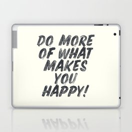 Do more of what makes you happy, handwritten positive vibes, inspirational, motivational quote Laptop & iPad Skin