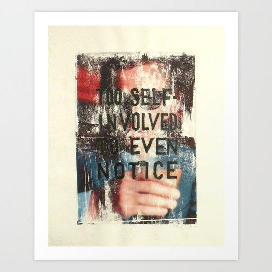 TOO SELF INVOLVED Art Print