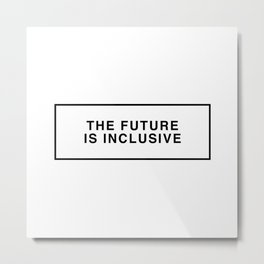 THE FUTURE IS INCLUSIVE Metal Print