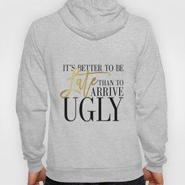 Fashion Poster Fashion Wall Art Girl Room Art It's Better To Be Late Than To Arrive Ugly Funny Art Hoody