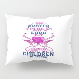 Messing with my Children Pillow Sham