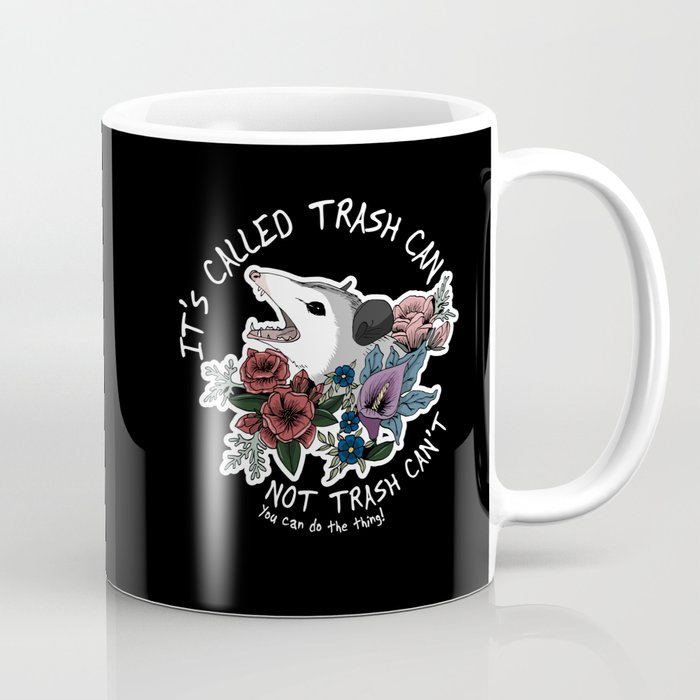 Possum with flowers - It's called trash can not trash can't Coffee Mug