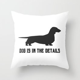 dog is in the details Throw Pillow