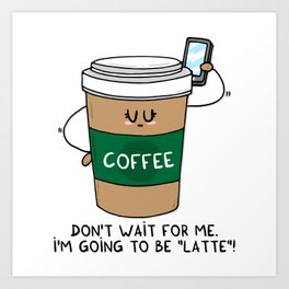 I'm going to be LATTE Art Print