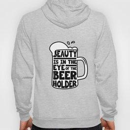 Beer Day - Beauty is in the Eye of Beer Holder Hoody