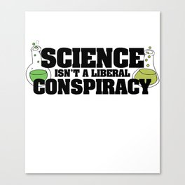 Science isn't a liberal conspiracy Canvas Print