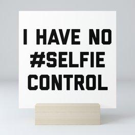 Selfie Control Funny Quote Mini Art Print