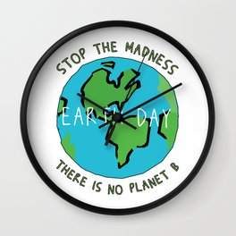 Earth Day - Stop the Madness - There is No Planet B Mother Gift Design Wall Clock