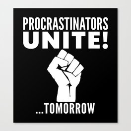 Procrastinators Unite Tomorrow (Black & White) Canvas Print