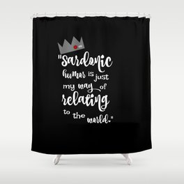 Sardonic Humor Is Just My Way Of Dealing With The World Shower Curtain
