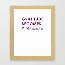 Gratitude Becomes You...  Framed Art Print