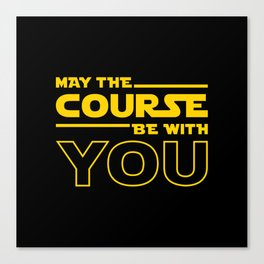 May The Course Be With You Canvas Print