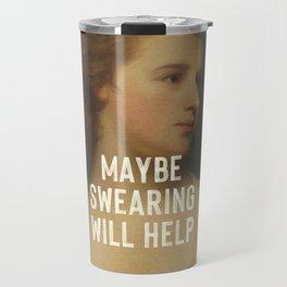 Maybe Swearing Will Help Travel Mug