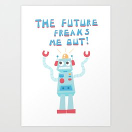 The Future Freaks Me Out! Art Print