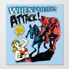 When Politics Attack! Canvas Print