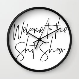 Welcome to the Shit Show Wall Clock