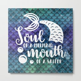 Soul Of A Mermaid, Mouth Of A Sailor Metal Print