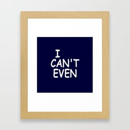 I Can't Even Framed Art Print