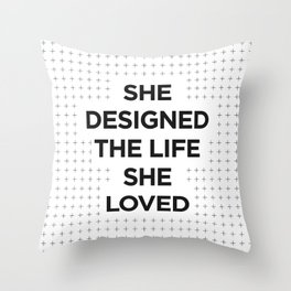 She Designed The Life She Loved black white typography inspirational motivational home wall bedroom Throw Pillow