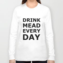 Drink Mead Every Day Long Sleeve T-shirt