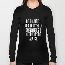 of course i I talk to myself sometimes I need expert advice girlfriend t-shirts Long Sleeve T-shirt