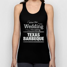 After the wedding I'm eating Texas BBQ! Fun Wedding Diet T Shirt Unisex Tank Top