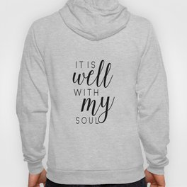 it is well with my soul | printable | prints | printable art | quotes | bible verses | bible quotes Hoody