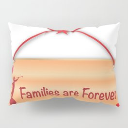 Families Are Forever Sign Pillow Sham