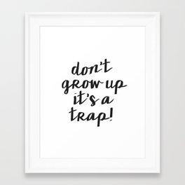 Dont Grow Up Its A Trap, Nursery Wall Art, Children decor Framed Art Print