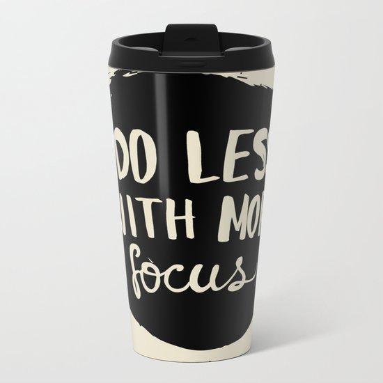 Do less with more focus Metal Travel Mug