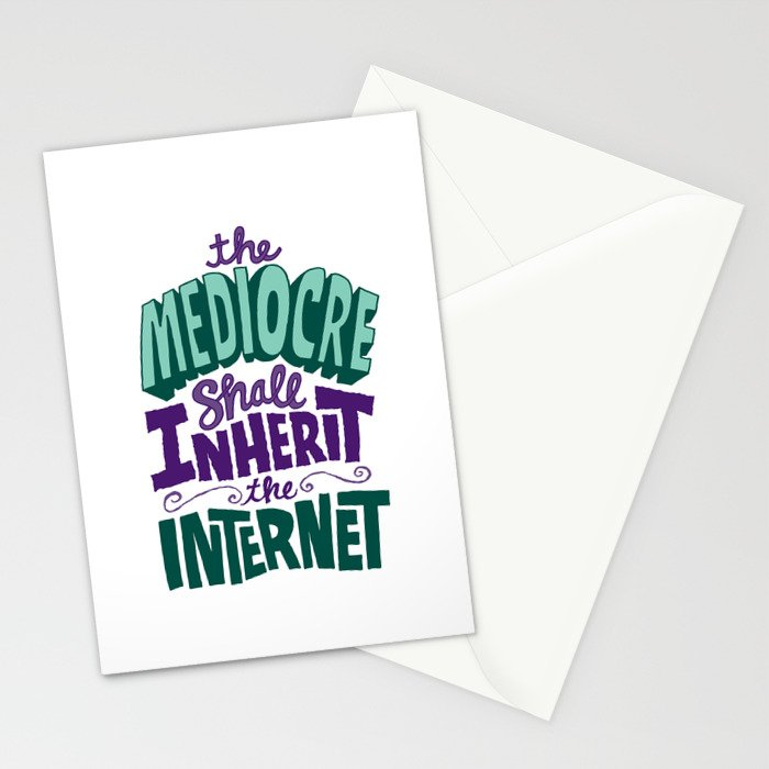 The Mediocre Shall Inherit the Internet Stationery Cards