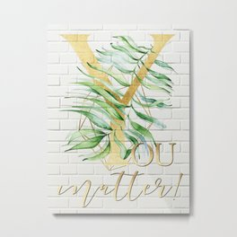 YOU matter! Motivating quote, gold lettering on brick background. Metal Print