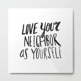 Love Your Neighbor Metal Print