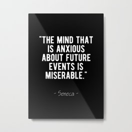 Stoic Quote - Don't Be Anxious About The Future - Seneca Metal Print