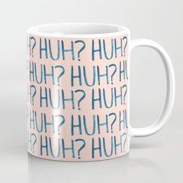 HUH? Coffee Mug