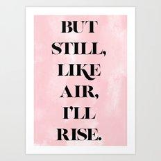 But Still, Like Air, I'll Rise Art Print